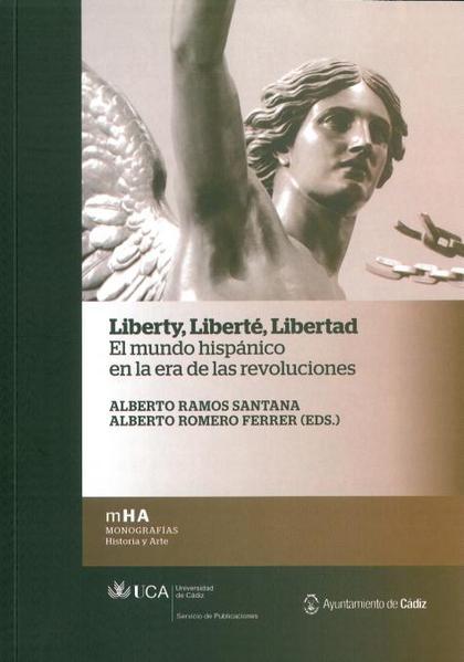 LIBERTY, LIBERTÉ, LIBERTAD : EL MUNDO HISPÁNICO EN LA ERA DE LAS REVOLUCIONES