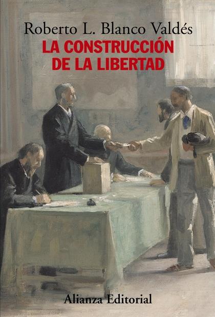 LA CONSTRUCCIÓN DE LA LIBERTAD : APUNTES PARA UNA HISTORIA DEL CONSTITUCIONALISMO EUROPEO