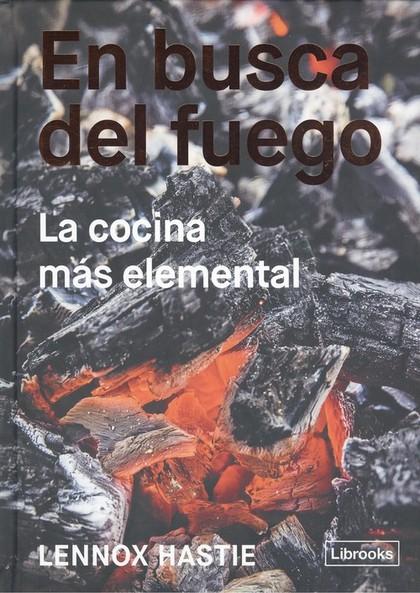 EN BUSCA DEL FUEGO. LA COCINA MÁS ELEMENTAL