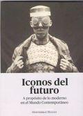 ICONOS DEL FUTURO. A PROPOSITO DE LO MODERNO EN EL MUNDO CONTEMPORANEO