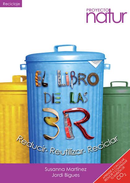 EL LIBRO DE LAS 3 R. REDUCIR, REUTILIZAR, RECICLAR