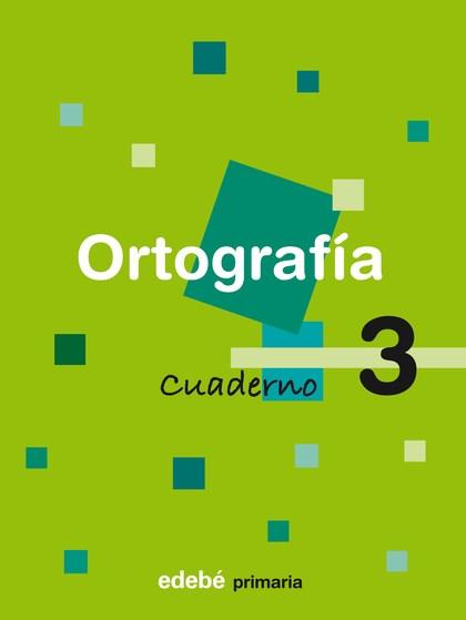 ORTOGRAFÍA, EDUCACIÓN PRIMARIA, 1 CICLO. CUADERNO 3