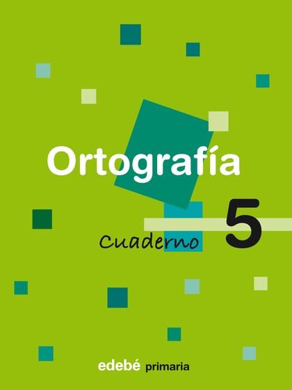 ORTOGRAFÍA, EDUCACIÓN PRIMARIA, 1 CICLO. CUADERNO 5