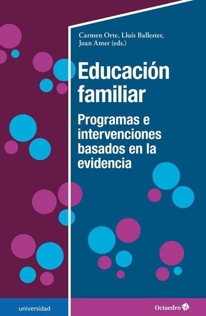 EDUCACIÓN FAMILIAR. PROGRAMAS E INTERVENCIONES BASADOS EN LA EVIDENCIA