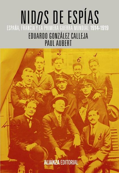 NIDOS DE ESPÍAS : ESPAÑA, FRANCIA Y LA PRIMERA GUERRA MUNDIAL, 1914-1919