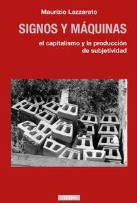 SIGNOS Y MÁQUINAS. EL CAPITALISMO Y LA PRODUCCIÓN DE SUBJETIVIDAD