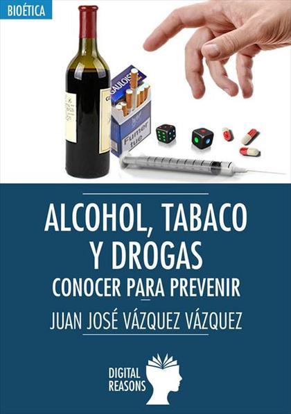 ALCOHOL, TABACO, DROGAS: CONOCER PARA PREVENIR.