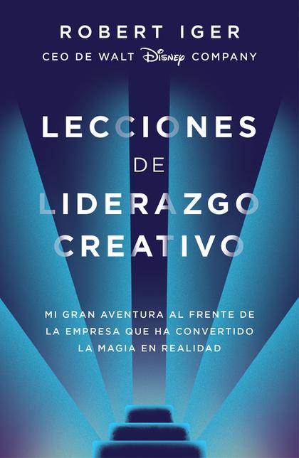 LECCIONES DE LIDERAZGO CREATIVO. MI GRAN AVENTURA AL FRENTE DE LA EMPRESA QUE HA CONVERTIDO LA