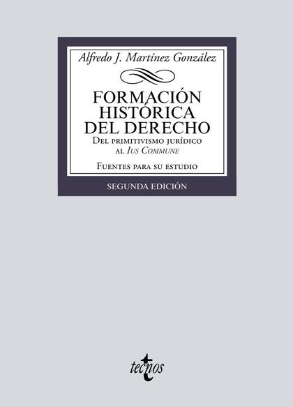 FORMACIÓN HISTÓRICA DEL DERECHO. DEL PRIMITIVISMO JURÍDICO AL IUS COMMUNE
