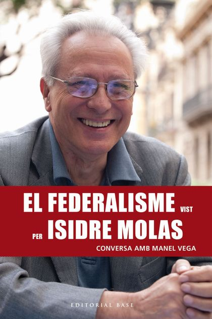 EL FEDERALISME VIST PER ISIDRE MOLAS. CONVERSA AMB MANEL VEGA                   CONVERSA AMB MA