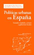 POLÍTICAS URBANAS EN ESPAÑA. GRANDES CIUDADES, ACTORES Y GOBIERNOS LOCALES