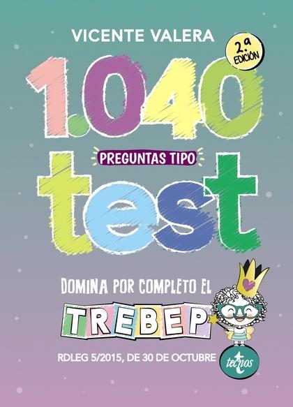 1040 PREGUNTAS TIPO TEST TREBEP. RDLEG 5/2015, DE 30 DE OCTUBRE, POR EL QUE SE APRUEBA EL  TEXT