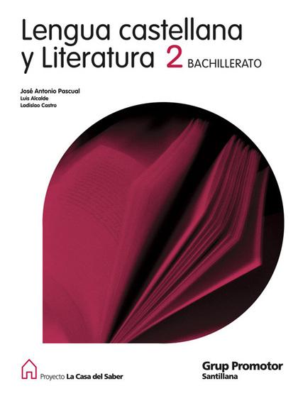 PROYECTO LA CASA DEL SABER, LENGUA CASTELLANA Y LITERATURA, 2 BACHILLERATO