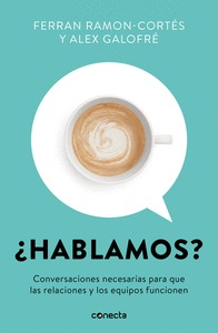 ¿HABLAMOS?. CONVERSACIONES NECESARIAS PARA QUE LAS RELACIONES Y LOS EQUIPOS FUNCIONEN