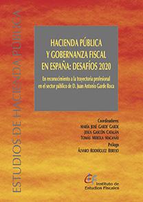 HACIENDA PÚBLICA Y GOBERNANZA FISCAL EN ESPAÑA: DESAFÍOS 2020. EN RECONOCIMIENTO DE LA TRAYECTO