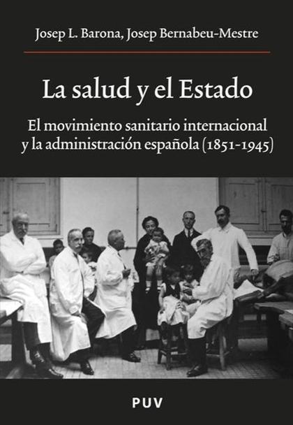 LA SALUD Y EL ESTADO : EL MOVIMIENTO SANITARIO INTERNACIONAL Y LA ADMINISTRACIÓN ESPAÑOLA (1851
