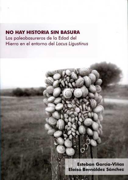 NO HAY HISTORIA SIN BASURA. LOS PALEOBASUREROS DE LA EDAD DEL HIERRO EN EL ENTOR.