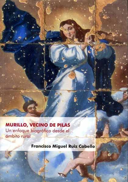 MURILLO, VECINO DE PILAS. UN ENFOQUE BIOGRÁFICO DESDE EL ÁMBITO RURAL.