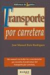 TRANSPORTE POR CARRETERA: UN MANUAL CON TODOS LOS CONOCIMIENTOS QUE NECESITA EL PROFESIONAL DEL