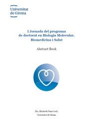 I JORNADA DEL PROGRAMA DE DOCTORAT EN BIOLOGIA MOLECULAR, BIOMEDICINA I SALUT. ABSTRACT BOOK