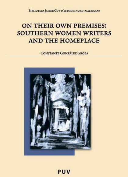 ON THEIR OWN PREMISES : SOUTHERN WOMEN WRITERS AND THE HOMEPLACE