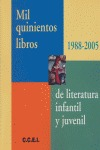 MIL QUINIENTOS LIBROS DE LITERATURA INFANTIL Y JUVENIL (1988-2005): SELECCIONADOS Y RESEÑADOS P