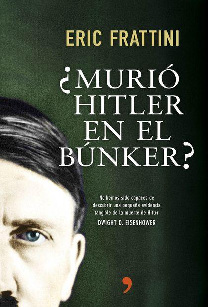 ¿MURIÓ HITLER EN EL BÚNKER?. NO HEMOS SIDO CAPACES DE DESCUBRIR UNA PEQUEÑA EVIDENCIA TANGIBLE