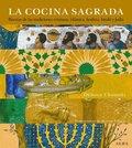 LA COCINA SAGRADA : RECETAS DE LAS TRADICIONES CRISTIANA, ISLÁMICA, BUDISTA, HINDÚ Y JUDÍA