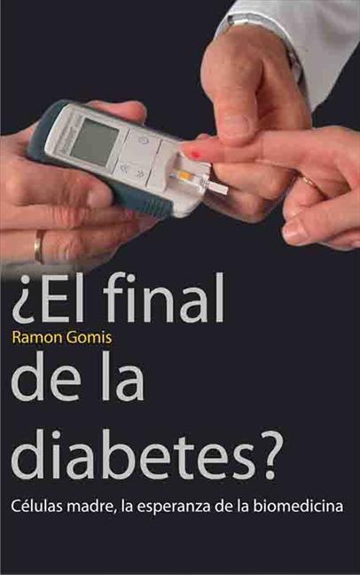 ¿EL FINAL DE LA DIABETES? : CÉLULAS MADRE, LA ESPERANZA DE LA BIOMEDICINA