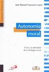 AUTONOMÍA MORAL. EL SER Y LA IDENTIDAD DE LA TEOLOGÍA MORAL