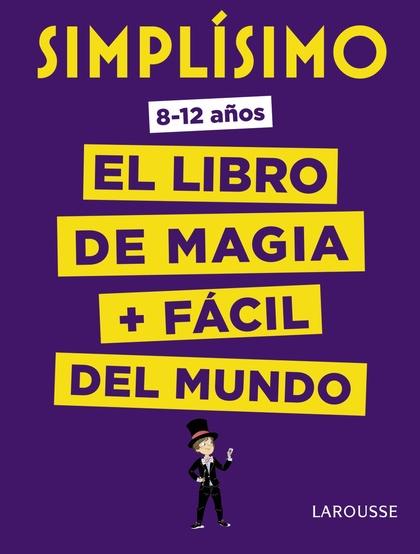 SIMPLÍSIMO. EL LIBRO DE MAGIA MÁS FÁCIL DEL MUNDO.
