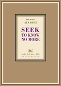 SEEK TO KNOW NO MORE