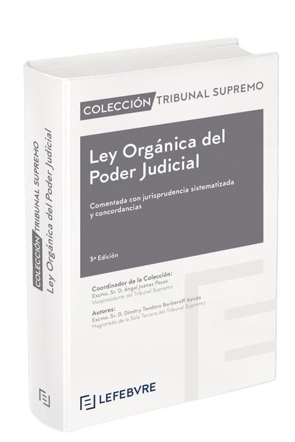 LEY ORGÁNICA DEL PODER JUDICIAL COMENTADO 3ª EDC.. COLECCIÓN TRIBUNAL SUPREMO