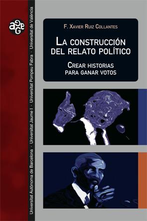 LA CONSTRUCCI?N DEL RELATO POL?TICO. CREAR HISTORIAS PARA GANAR VOTOS