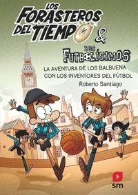 LOS FORASTEROS DEL TIEMPO 9.LA AVENTURA DE LOS BALBUENA CON LOS INVENTORES DEL FUTBOL