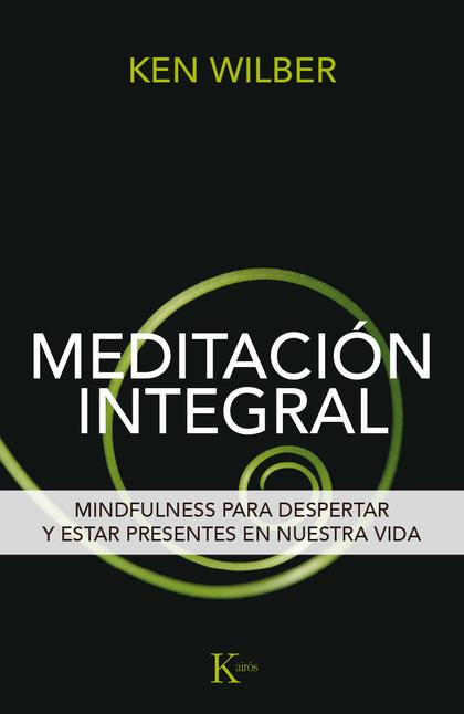 MEDITACIÓN INTEGRAL : MINDFULNESS PARA DESPERTAR Y ESTAR PRESENTES EN NUESTRA VIDA