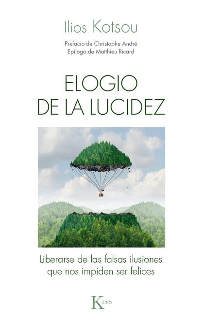 ELOGIO DE LA LUCIDEZ. LIBERARSE DE LAS FALSAS ILUSIONES QUE NOS IMPIDEN SER FELICES