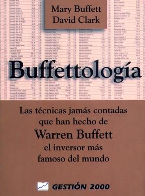 BUFFETTOLOGIA, LAS TÉCNICAS JAMÁS CONTADAS QUE HAN HECHO QUE W. B. EL