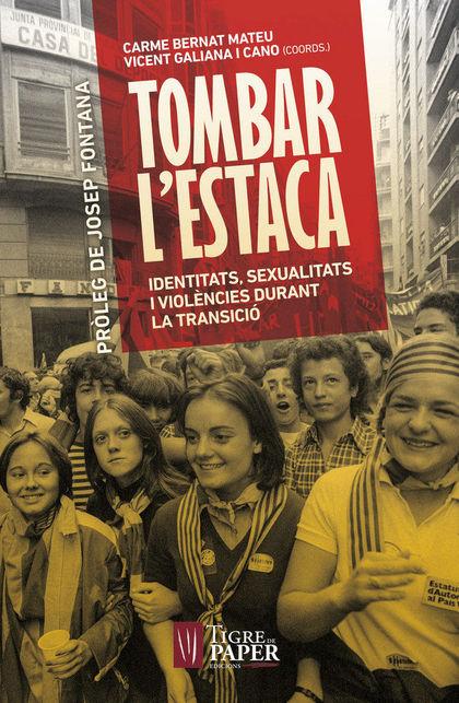 TOMBAR L´ESTACA. IDENTITATS, SEXUALITATS I VIOLÈNCIES DURANT LA TRANSICIÓ