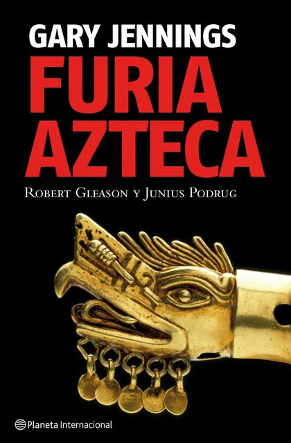 FURIA AZTECA. ROBERT GLEASON Y JUNIUS PODRUG