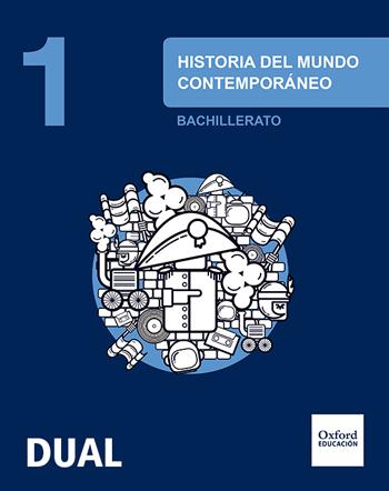 HISTORIA DEL MUNDO CONTEMPORÁNEO 1.º BACHILLERATO INICIA DUAL. LIBRO DEL ALUMNO.