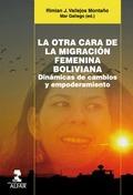LA OTRA CARA DE LA MIGRACIÓN FEMENINA BOLIVIANA : DINÁMICAS DE CAMBIOS Y EMPODERAMIENTO