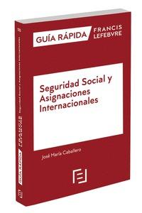 GUÍA RÁPIDA SEGURIDAD SOCIAL Y ASIGNACIONES INTERNACIONALES. GUÍA RÁPIDA FRANCIS LEFEBVRE