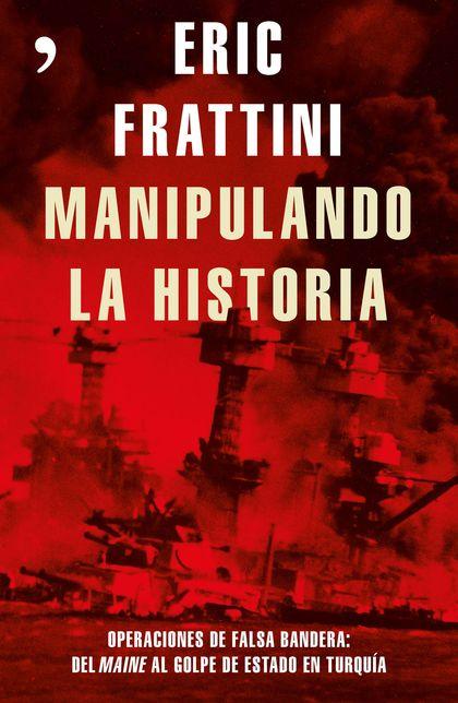 MANIPULANDO LA HISTORIA. OPERACIONES DE FALSA BANDERA. DEL MAINE AL GOLPE DE ESTADO EN TURQUÍA