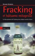 FRACKING, EL BÁLSAMO MILAGROSO : LA FALSA PROMESA DE FRACKING HACE PELIGRAR NUESTRO FUTURO