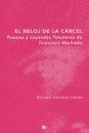 EL RELOJ DE LA CÁRCEL: POESÍAS Y LEYENDAS TOLEDANAS DE FRANCISCO MACHADO