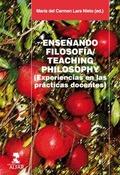 ENSEÑANDO FILOSOFÍA = TEACHING PHILOSOPHY : EXPERIENCIAS EN LAS PRÁCTICAS DOCENTES