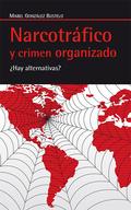 NARCOTRÁFICO Y CRIMEN ORGANIZADO : ¿HAY ALTERNATIVAS?
