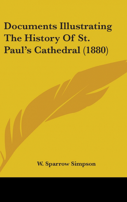 DOCUMENTS ILLUSTRATING THE HISTORY OF ST. PAUL´S CATHEDRAL (1880)