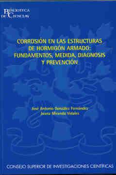 CORROSIÓN EN LAS ESTRUCTURAS DE HORMIGÓN ARMADO : FUNDAMENTOS, MEDIDA, DIAGNOSIS Y PREVENCIÓN